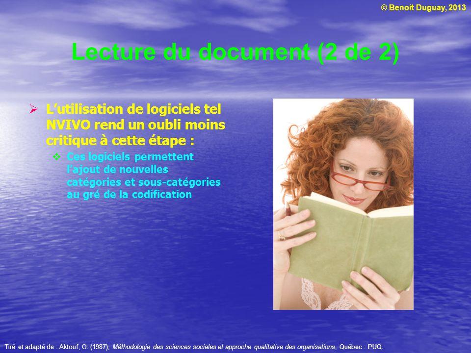 © Benoit Duguay, 2013 Lecture du document (2 de 2) Lutilisation de logiciels tel NVIVO rend un oubli moins critique à cette étape : Ces logiciels perm