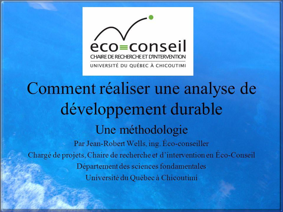 Comment réaliser une analyse de développement durable Une méthodologie Par Jean-Robert Wells, ing. Éco-conseiller Chargé de projets, Chaire de recherc