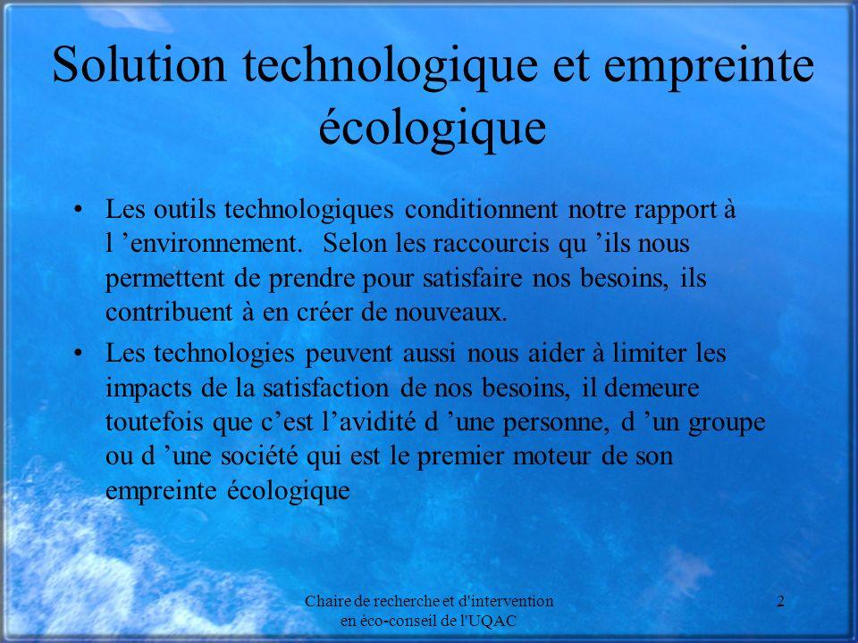 Chaire de recherche et d intervention en éco-conseil de l UQAC 2 Solution technologique et empreinte écologique Les outils technologiques conditionnent notre rapport à l environnement.