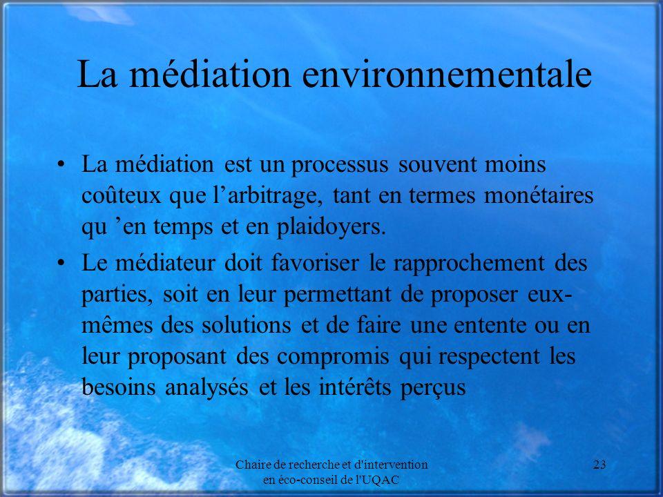 Chaire de recherche et d'intervention en éco-conseil de l'UQAC 23 La médiation environnementale La médiation est un processus souvent moins coûteux qu