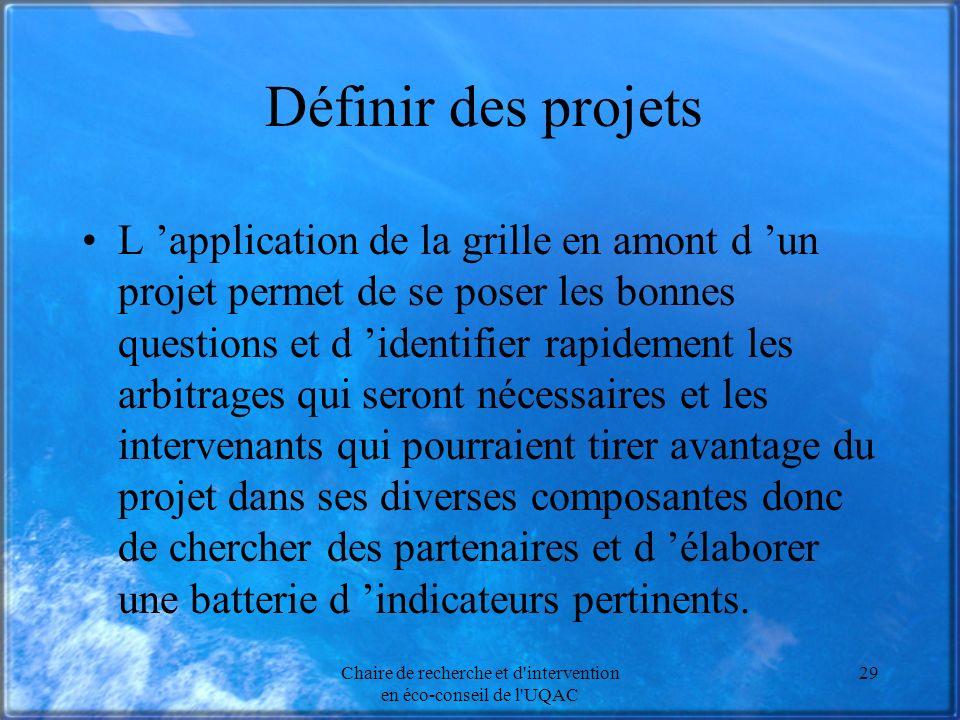 Chaire de recherche et d'intervention en éco-conseil de l'UQAC 29 Définir des projets L application de la grille en amont d un projet permet de se pos