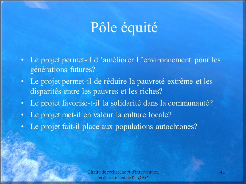 Chaire de recherche et d intervention en éco-conseil de l UQAC 41 Pôle équité Le projet permet-il d améliorer l environnement pour les générations futures.