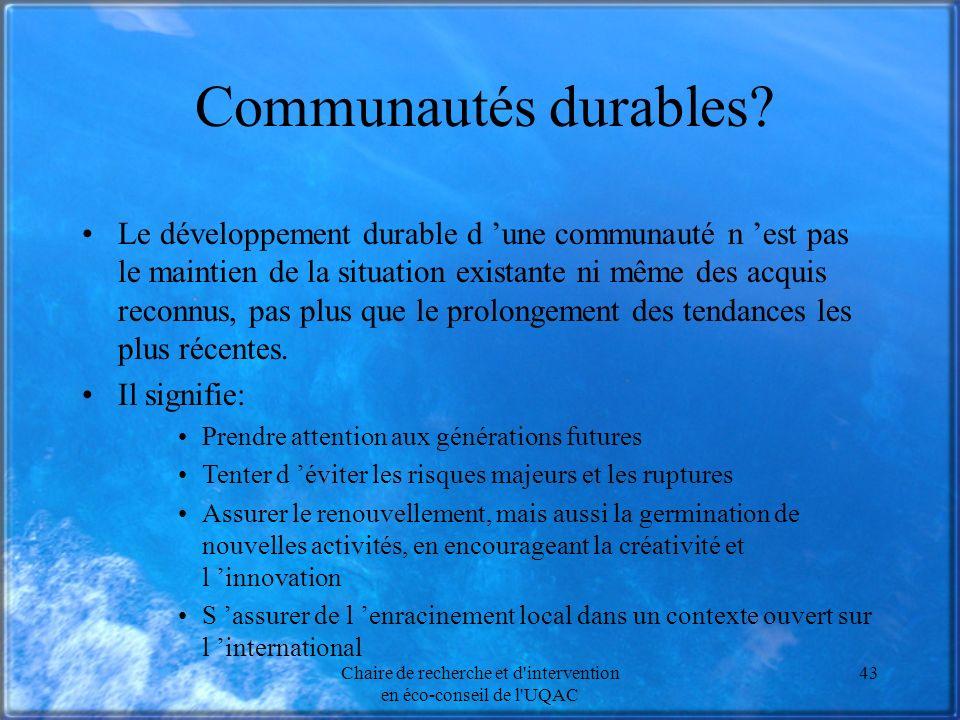 Chaire de recherche et d'intervention en éco-conseil de l'UQAC 43 Communautés durables? Le développement durable d une communauté n est pas le maintie