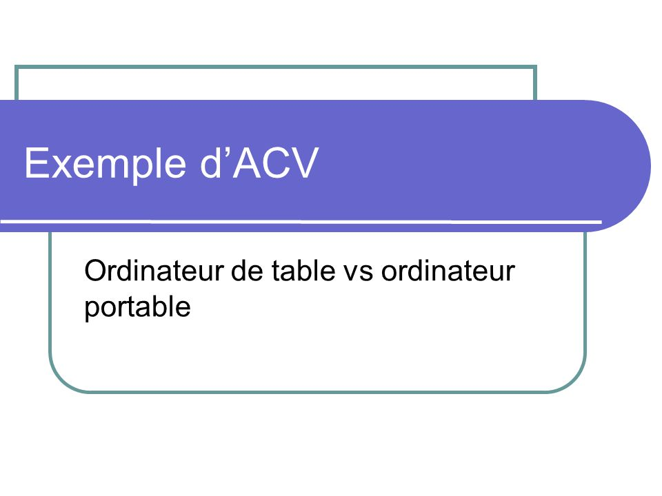 Exemple dACV Ordinateur de table vs ordinateur portable