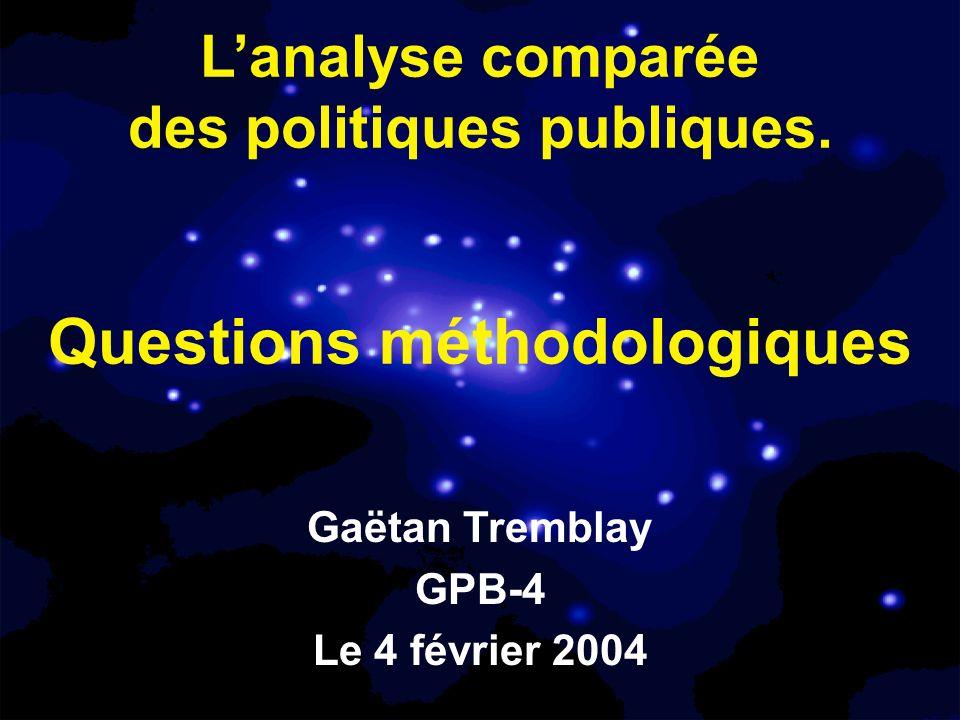 Lanalyse comparée des politiques publiques. Questions méthodologiques Gaëtan Tremblay GPB-4 Le 4 février 2004