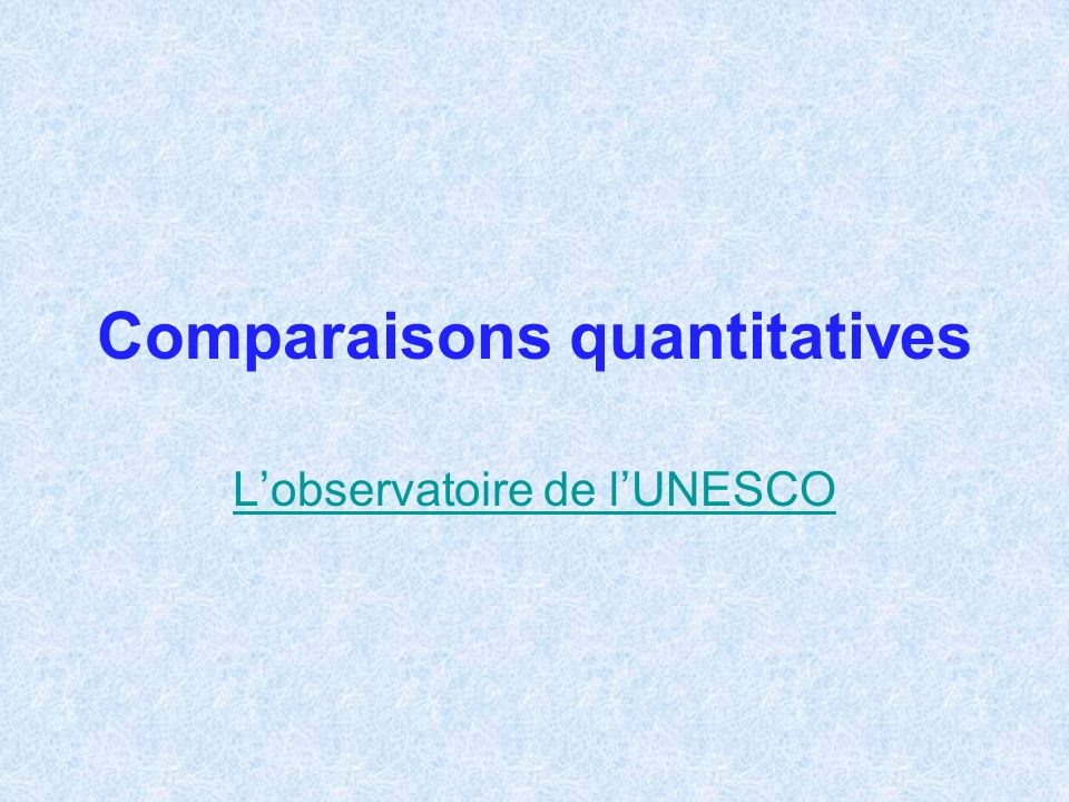 Comparaisons quantitatives Lobservatoire de lUNESCO