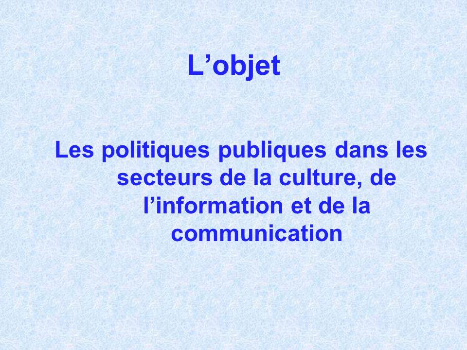 Lobjet Les politiques publiques dans les secteurs de la culture, de linformation et de la communication