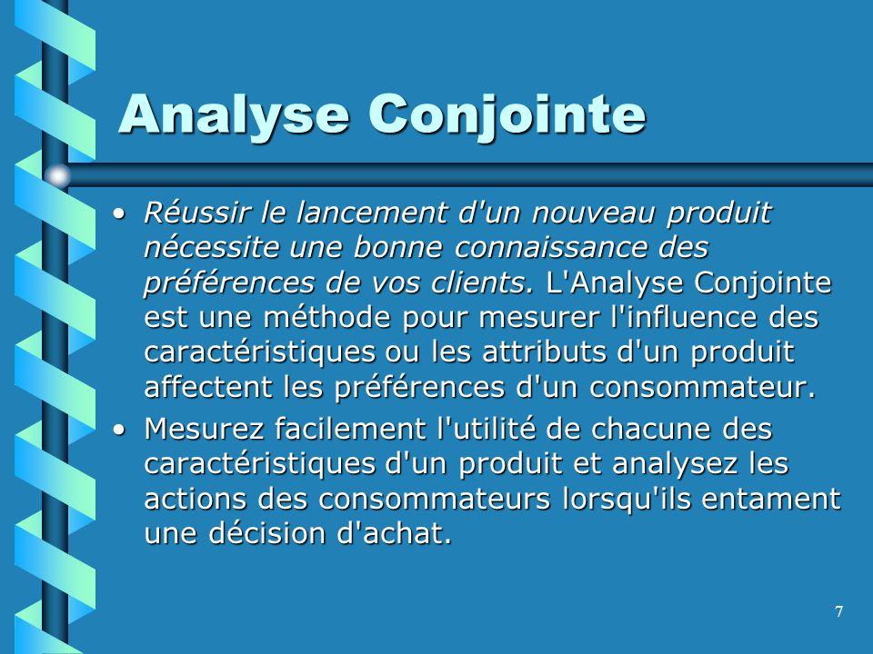 7 Analyse Conjointe Réussir le lancement d un nouveau produit nécessite une bonne connaissance des préférences de vos clients.