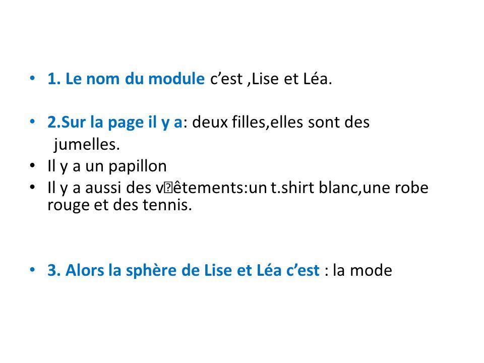 1.Le nom du module cest,Lise et Léa. 2.Sur la page il y a: deux filles,elles sont des jumelles.
