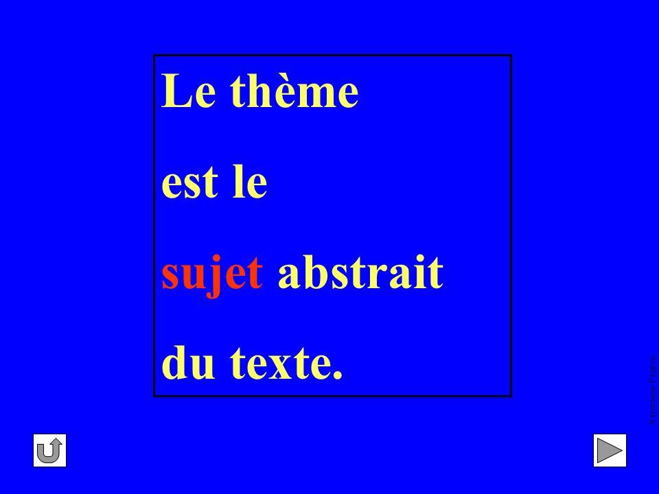 Véronique Pageau Le thème est le sujet abstrait du texte.