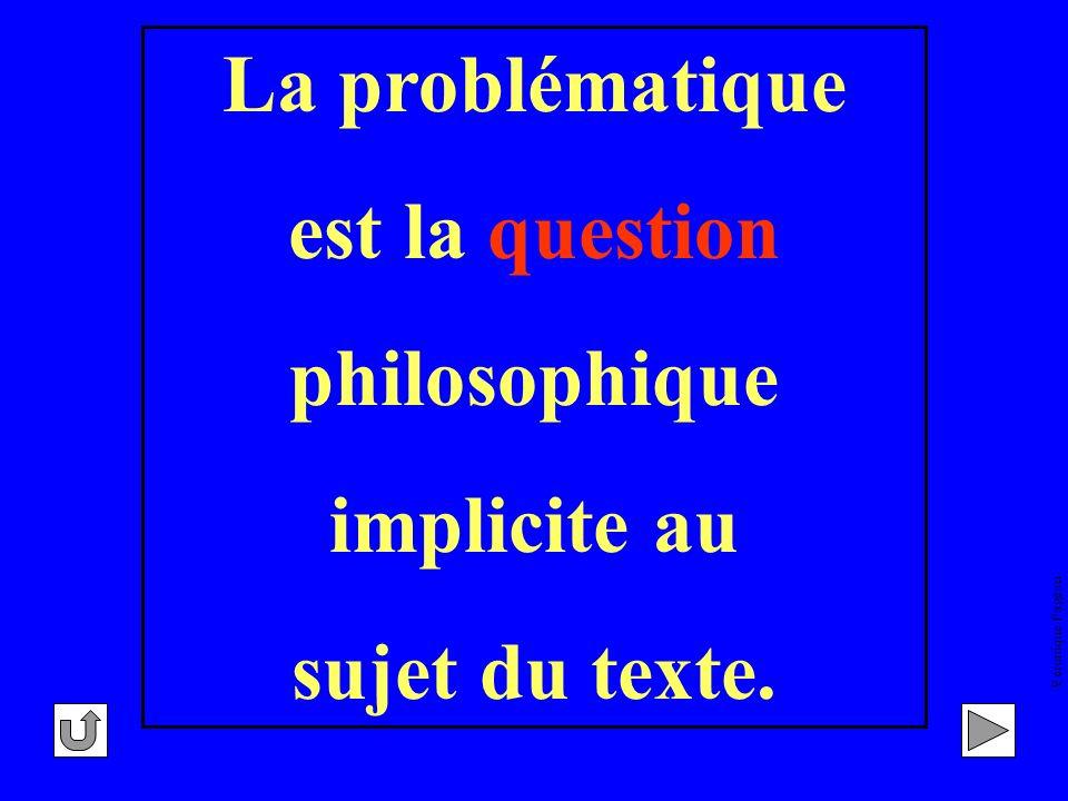 Véronique Pageau La problématique est la question philosophique implicite au sujet du texte.