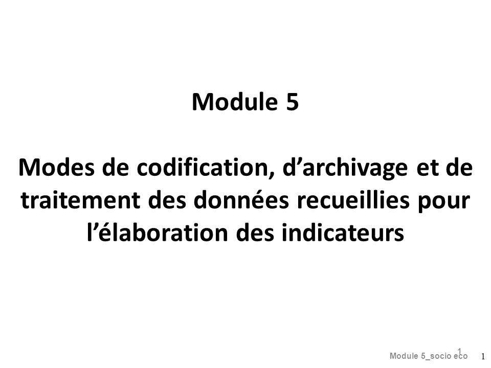 Module 5 Modes de codification, darchivage et de traitement des données recueillies pour lélaboration des indicateurs Module 5_socio eco 1 1