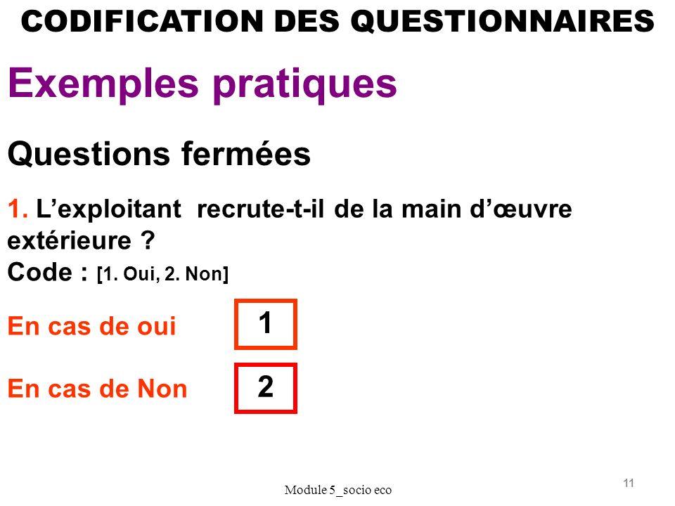 11 CODIFICATION DES QUESTIONNAIRES Exemples pratiques Module 5_socio eco Questions fermées 1.