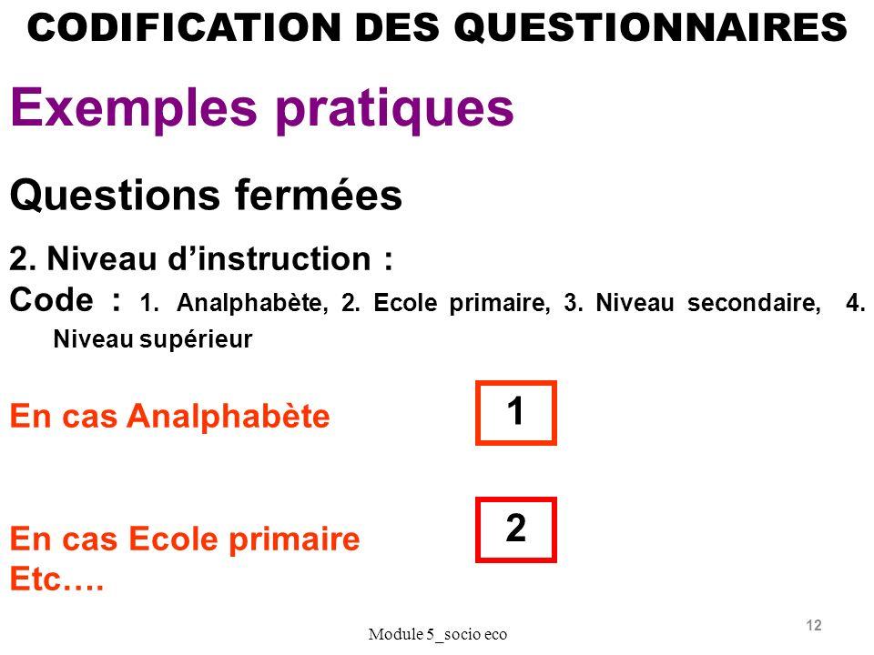 12 CODIFICATION DES QUESTIONNAIRES Exemples pratiques Module 5_socio eco Questions fermées 2.