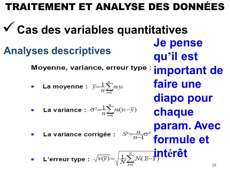 28 TRAITEMENT ET ANALYSE DES DONNÉES Analyses descriptives Module 5_socio eco Cas des variables quantitatives Je pense qu il est important de faire une diapo pour chaque param.