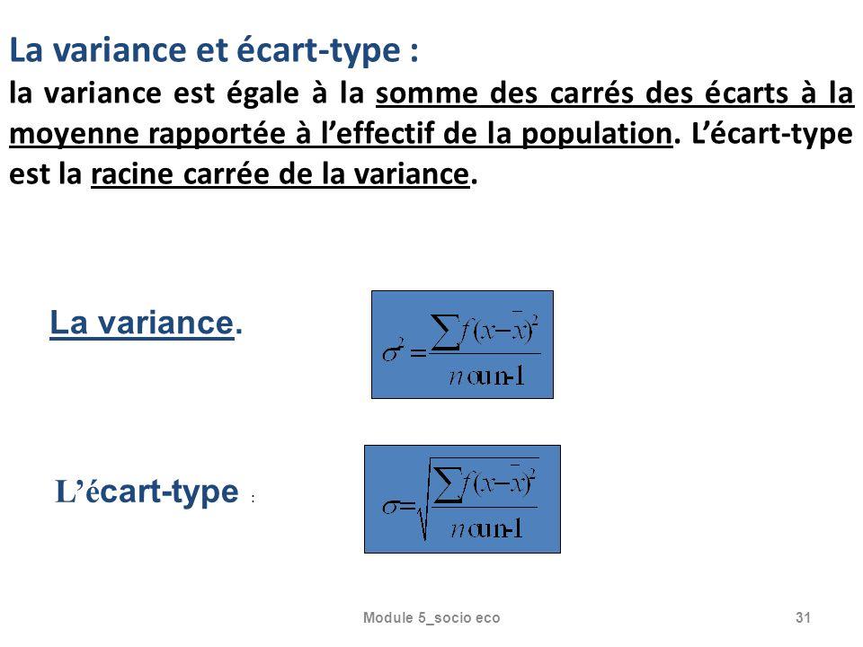 Module 5_socio eco31 La variance et écart-type : la variance est égale à la somme des carrés des écarts à la moyenne rapportée à leffectif de la population.