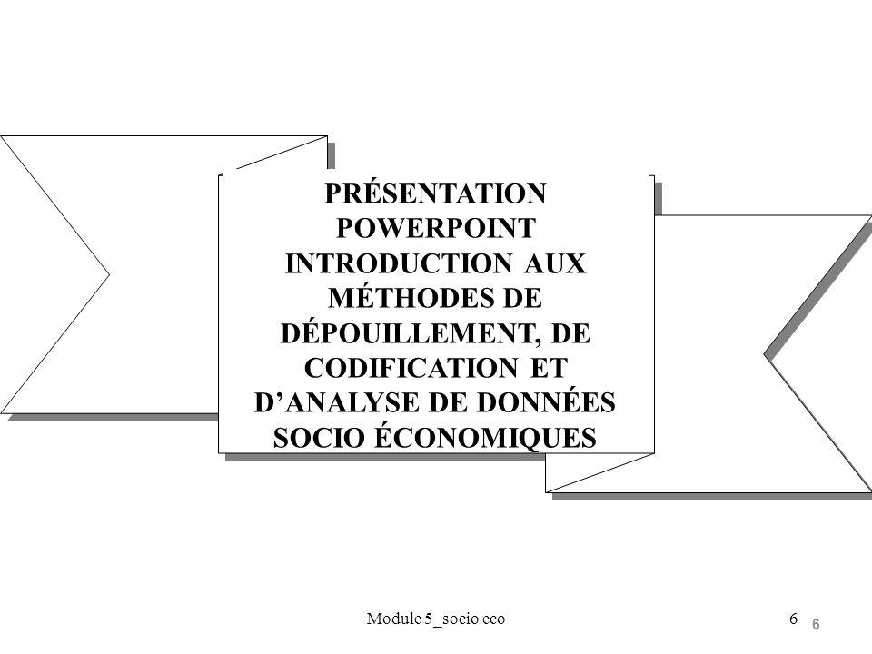 6 Module 5_socio eco6 PRÉSENTATION POWERPOINT INTRODUCTION AUX MÉTHODES DE DÉPOUILLEMENT, DE CODIFICATION ET DANALYSE DE DONNÉES SOCIO ÉCONOMIQUES