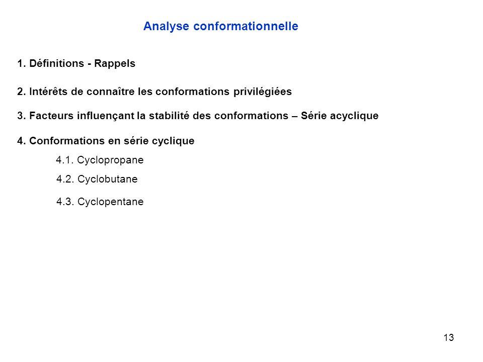 13 4.1. Cyclopropane Analyse conformationnelle 1. Définitions - Rappels 2. Intérêts de connaître les conformations privilégiées 3. Facteurs influençan