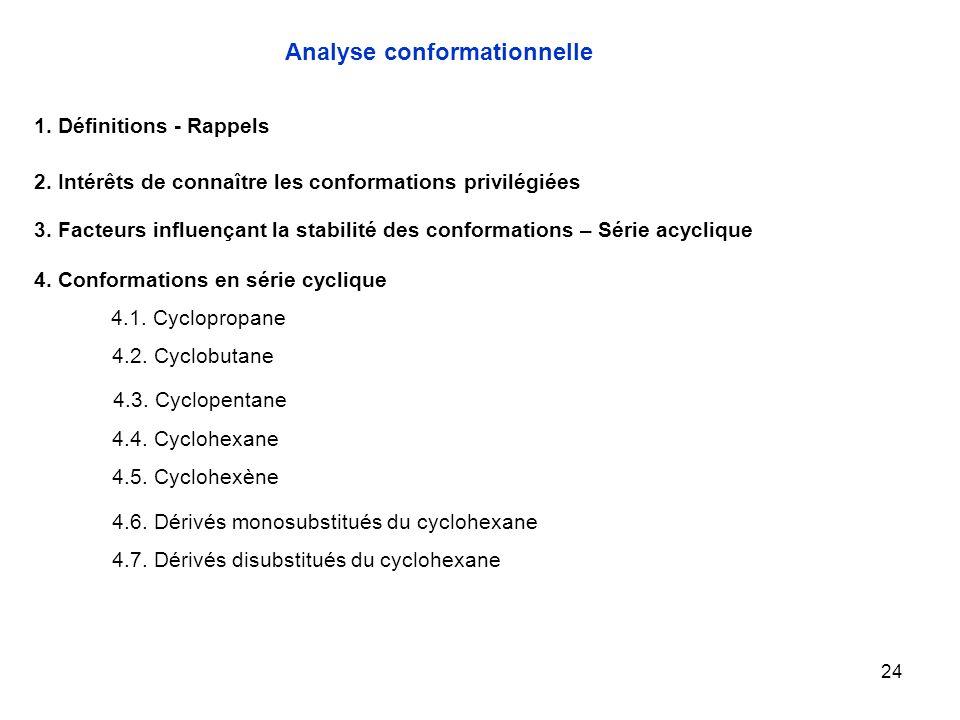 24 4.1. Cyclopropane Analyse conformationnelle 1. Définitions - Rappels 2. Intérêts de connaître les conformations privilégiées 3. Facteurs influençan