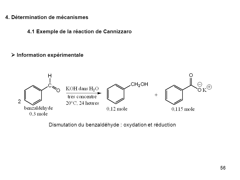 56 4. Détermination de mécanismes Information expérimentale Dismutation du benzaldéhyde : oxydation et réduction 2 4.1 Exemple de la réaction de Canni