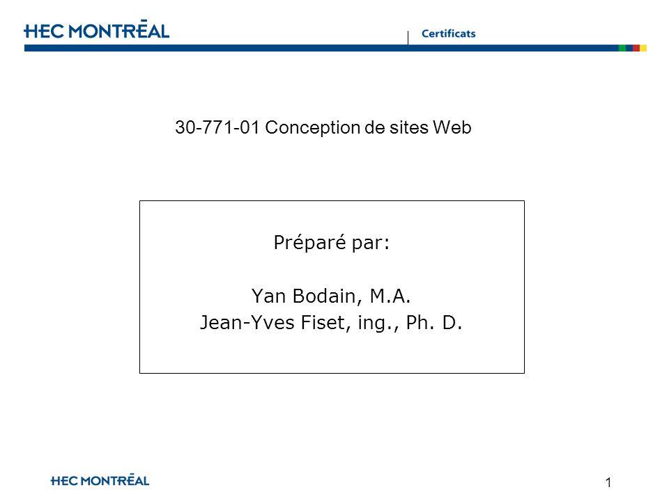 1 30-771-01 Conception de sites Web Préparé par: Yan Bodain, M.A. Jean-Yves Fiset, ing., Ph. D.