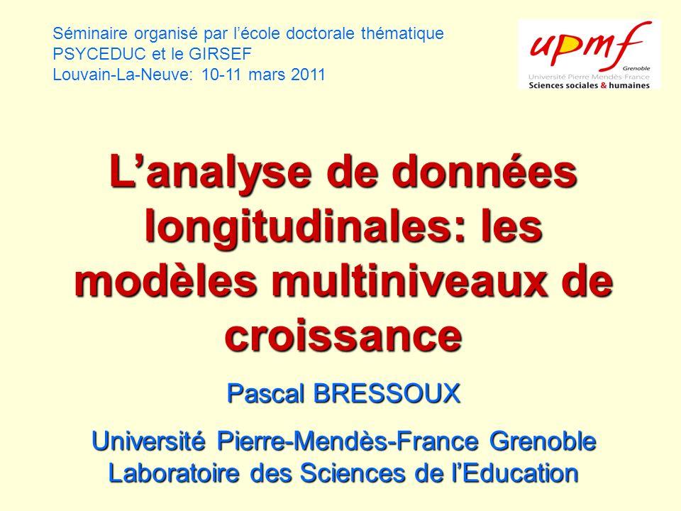 Séminaire organisé par lécole doctorale thématique PSYCEDUC et le GIRSEF Louvain-La-Neuve: 10-11 mars 2011 Lanalyse de données longitudinales: les mod