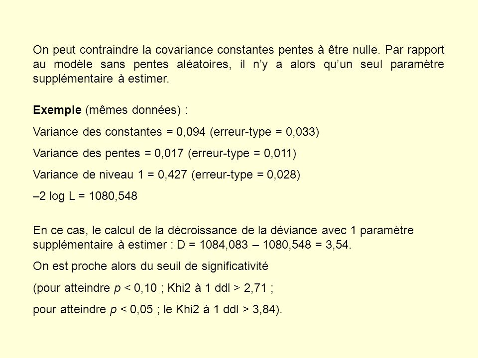 En ce cas, le calcul de la décroissance de la déviance avec 1 paramètre supplémentaire à estimer : D = 1084,083 – 1080,548 = 3,54. On est proche alors