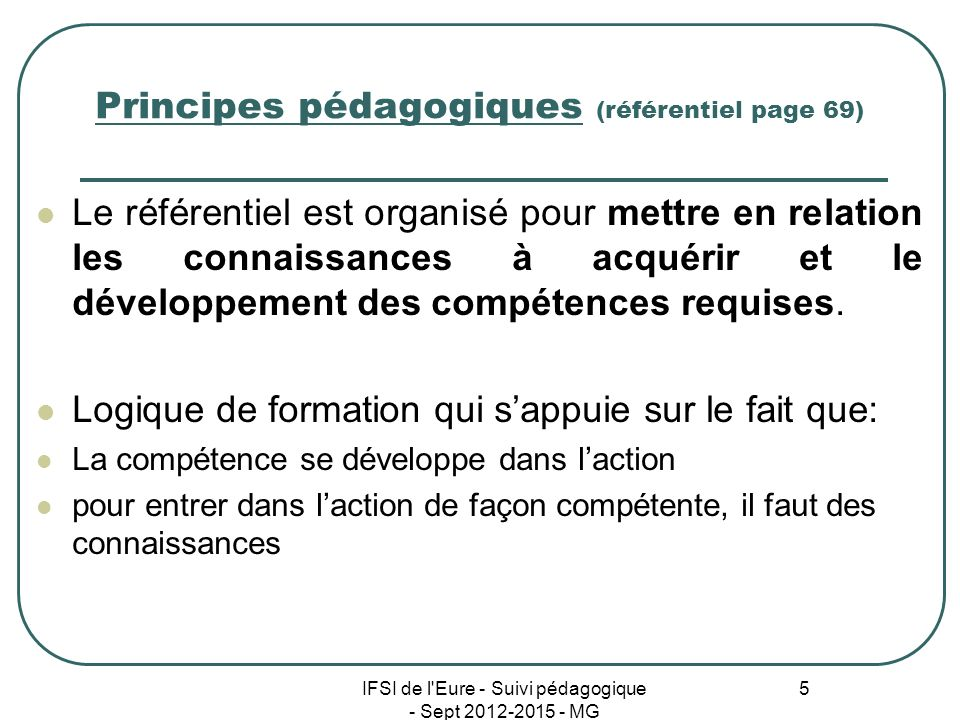 IFSI de l'Eure - Suivi pédagogique - Sept 2012-2015 - MG 5 Principes pédagogiques (référentiel page 69) Le référentiel est organisé pour mettre en rel