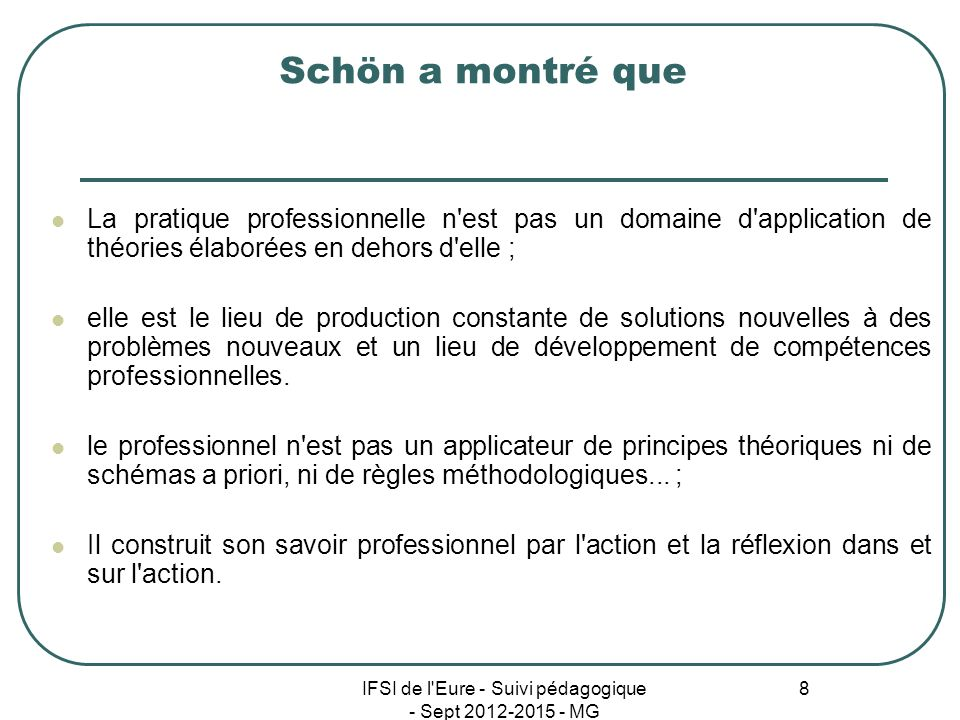 IFSI de l'Eure - Suivi pédagogique - Sept 2012-2015 - MG 8 Schön a montré que La pratique professionnelle n'est pas un domaine d'application de théori