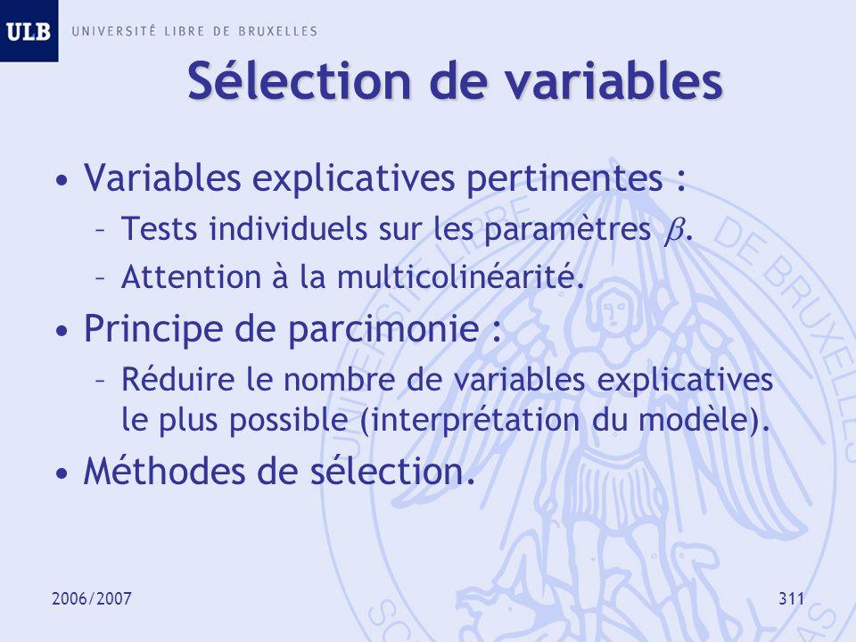 2006/2007312 Méthodes de sélection « Backward elimination » –Éliminer progressivement les variables explicatives dont les coefficients sont non significativement différents de 0.