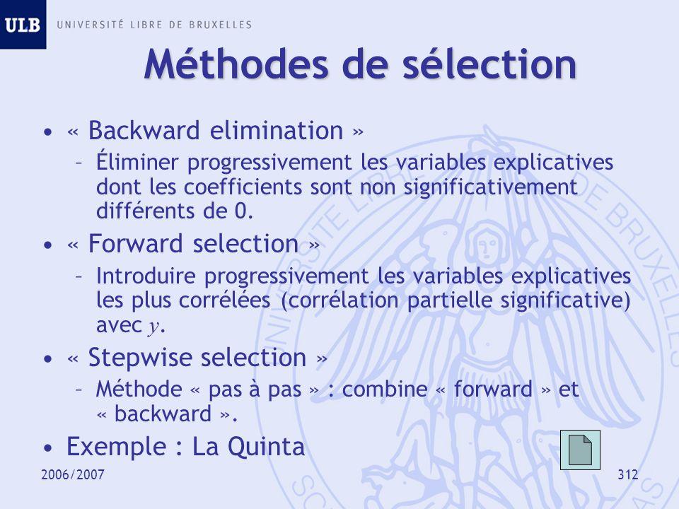 2006/2007312 Méthodes de sélection « Backward elimination » –Éliminer progressivement les variables explicatives dont les coefficients sont non signif