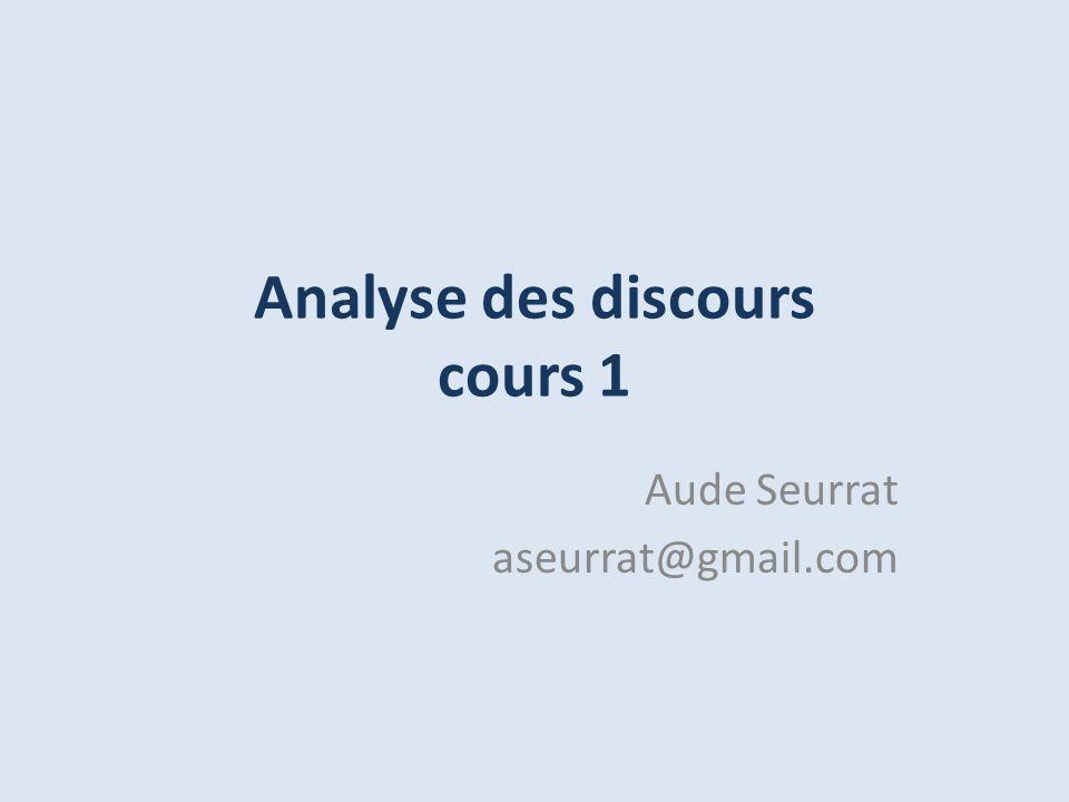 Analyse des discours cours 1 Aude Seurrat aseurrat@gmail.com