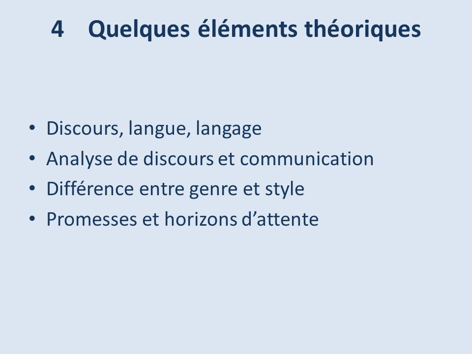 4 Quelques éléments théoriques Discours, langue, langage Analyse de discours et communication Différence entre genre et style Promesses et horizons da