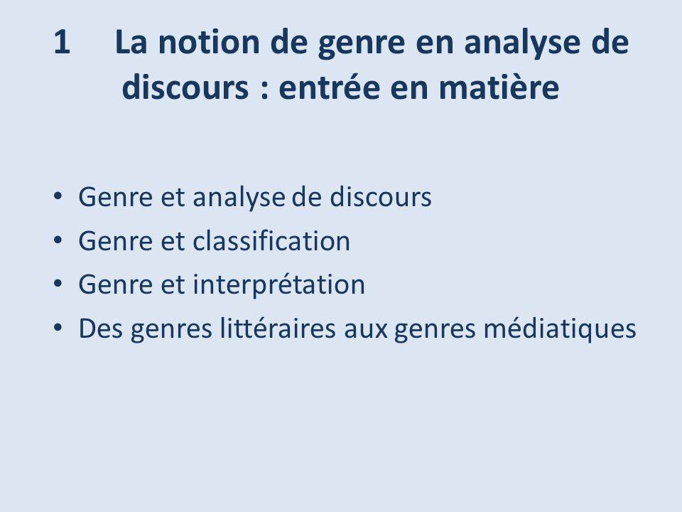 1 La notion de genre en analyse de discours : entrée en matière Genre et analyse de discours Genre et classification Genre et interprétation Des genre