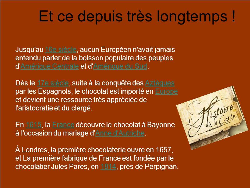 Et ce depuis très longtemps ! Jusqu'au 16e siècle, aucun Européen n'avait jamais entendu parler de la boisson populaire des peuples d'Amérique Central