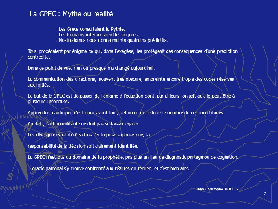 2 La GPEC : Mythe ou réalité - Les Grecs consultaient la Pythie, - Les Romains interprétaient les augures, - Nostradamus nous donna maints quatrains p