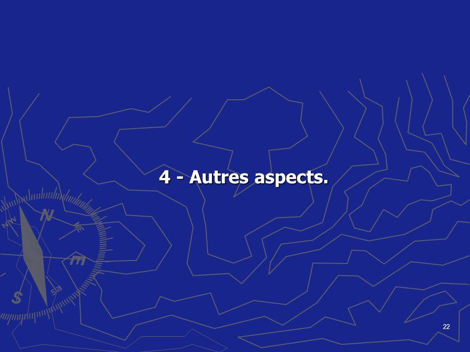 22 4 - Autres aspects. 4 - Autres aspects.