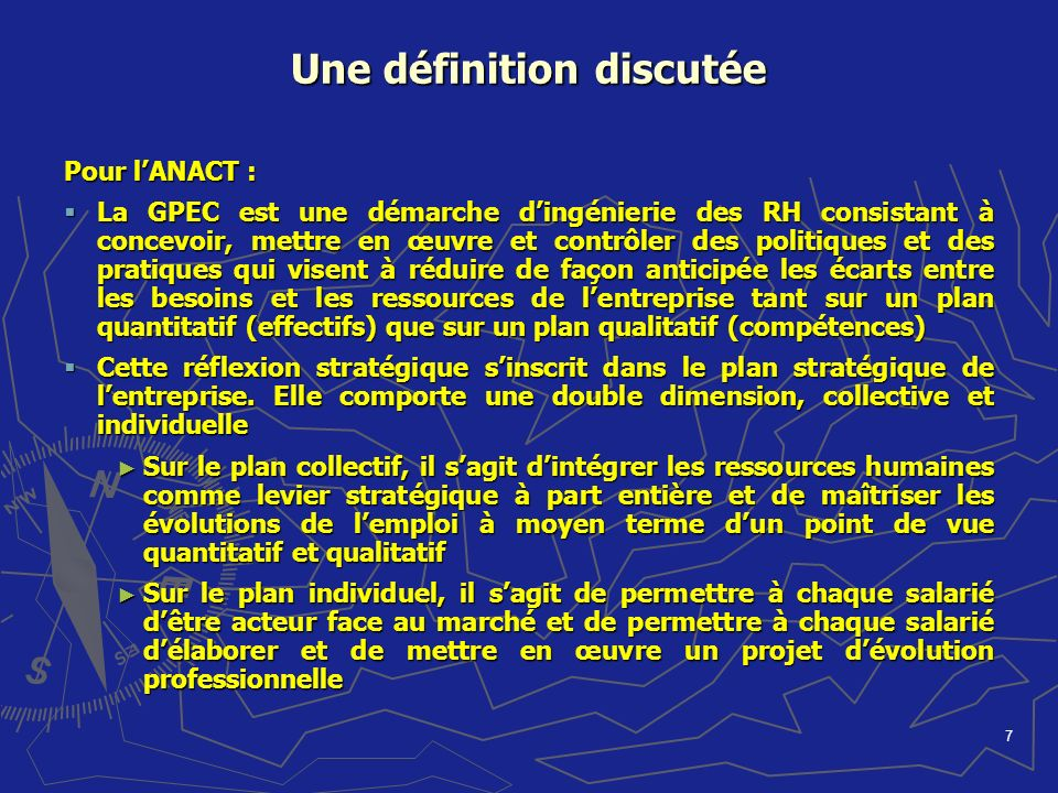 7 Pour lANACT : La GPEC est une démarche dingénierie des RH consistant à concevoir, mettre en œuvre et contrôler des politiques et des pratiques qui v
