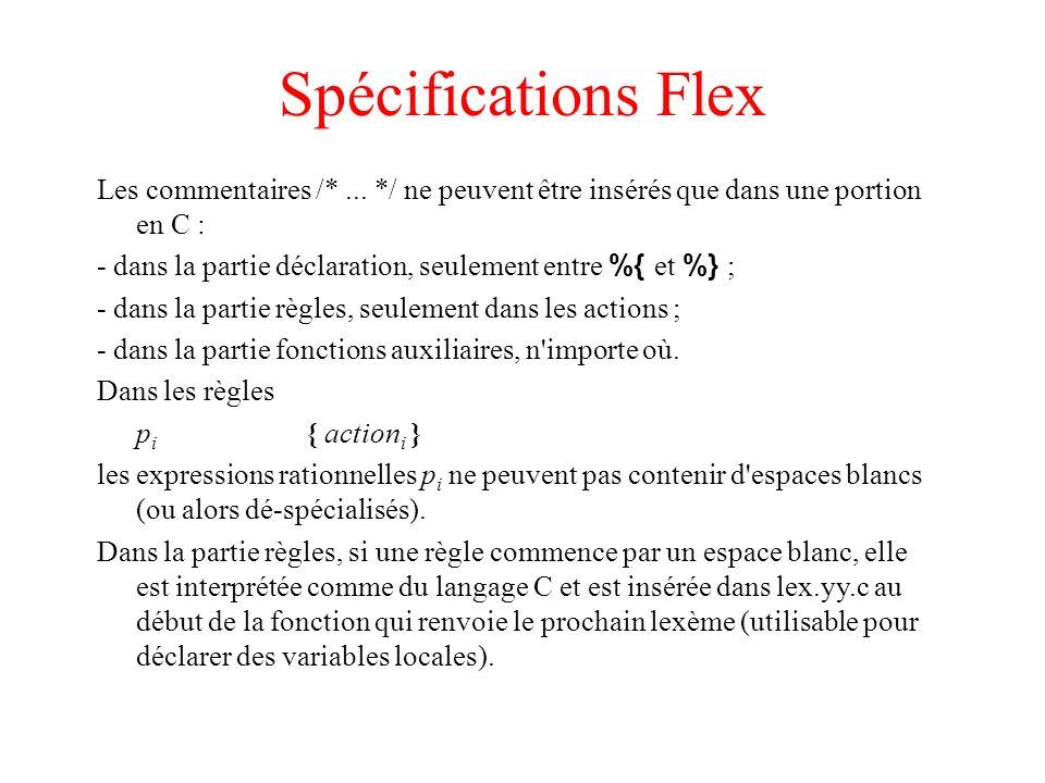 Spécifications Flex Les commentaires /*... */ ne peuvent être insérés que dans une portion en C : - dans la partie déclaration, seulement entre %{ et