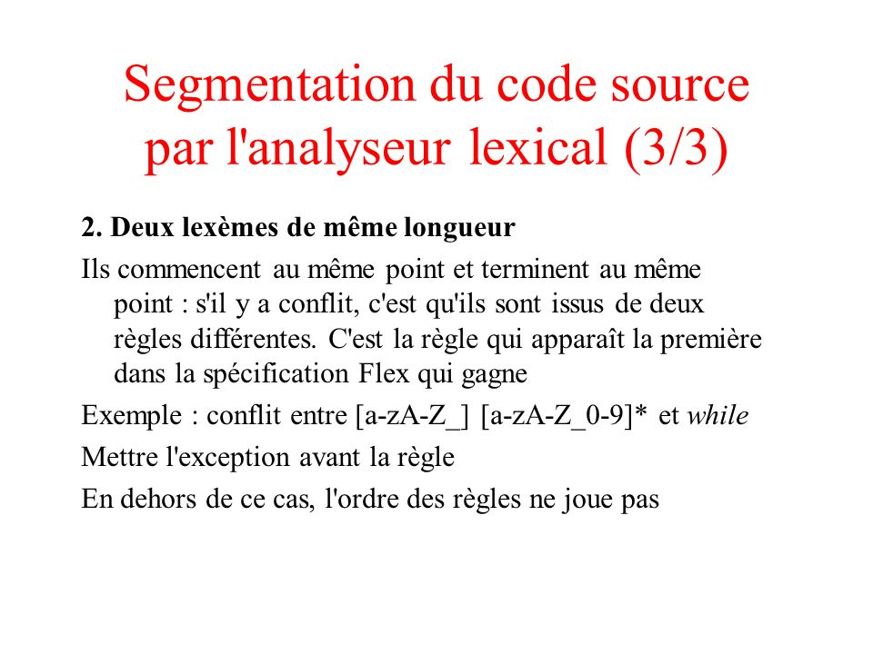 Segmentation du code source par l'analyseur lexical (3/3) 2. Deux lexèmes de même longueur Ils commencent au même point et terminent au même point : s