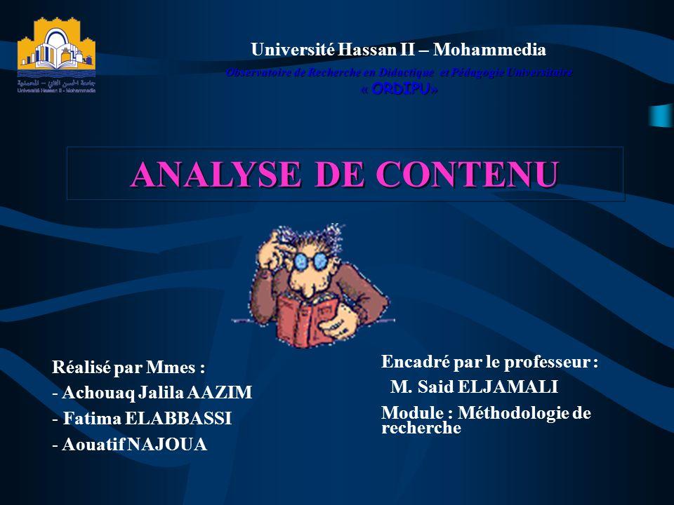 Université Hassan II – Mohammedia Observatoire de Recherche en Didactique et Pédagogie Universitaire « ORDIPU » ANALYSE DE CONTENU Réalisé par Mmes :