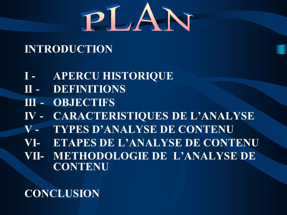 INTRODUCTION I - APERCU HISTORIQUE II - DEFINITIONS III - OBJECTIFS IV - CARACTERISTIQUES DE LANALYSE V - TYPES DANALYSE DE CONTENU VI- ETAPES DE LANA