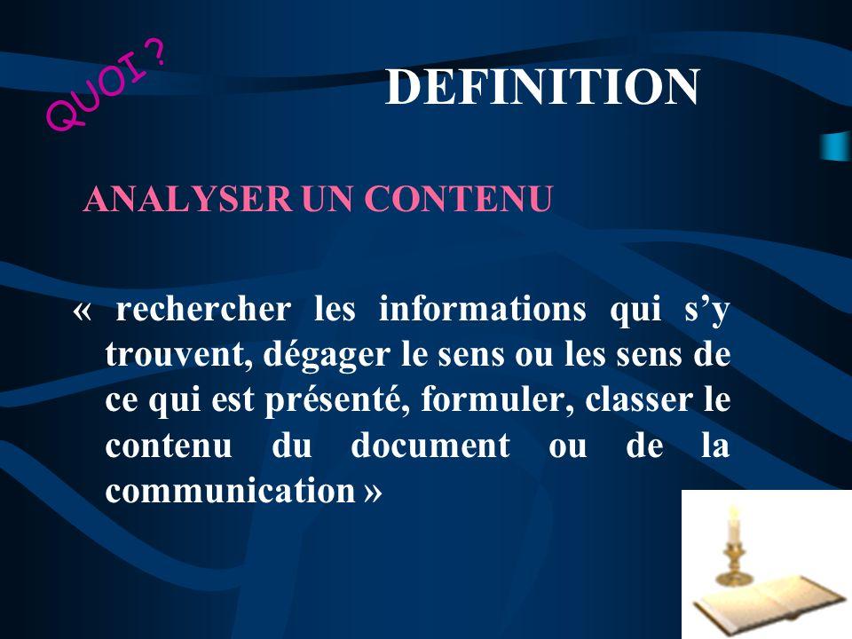 DEFINITION ANALYSER UN CONTENU « rechercher les informations qui sy trouvent, dégager le sens ou les sens de ce qui est présenté, formuler, classer le