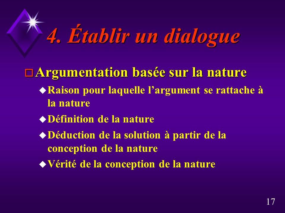 17 4. Établir un dialogue 4. Établir un dialogue o Argumentation basée sur la nature u Raison pour laquelle largument se rattache à la nature u Défini