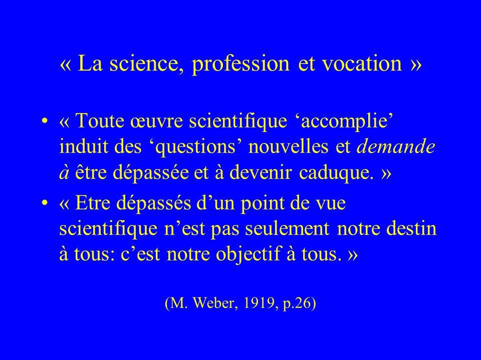 « La science, profession et vocation » « Toute œuvre scientifique accomplie induit des questions nouvelles et demande à être dépassée et à devenir caduque.