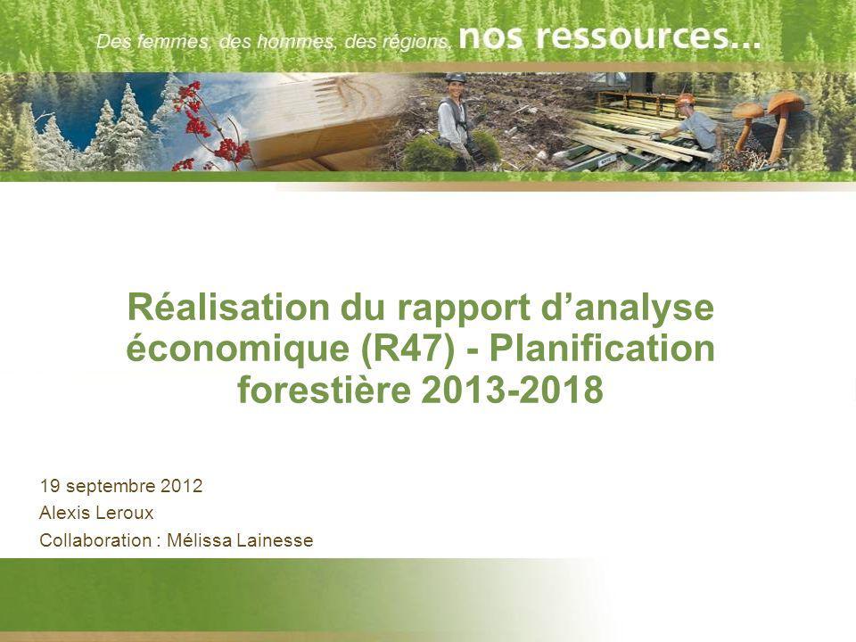 Réalisation du rapport danalyse économique (R47) - Planification forestière 2013-2018 19 septembre 2012 Alexis Leroux Collaboration : Mélissa Lainesse