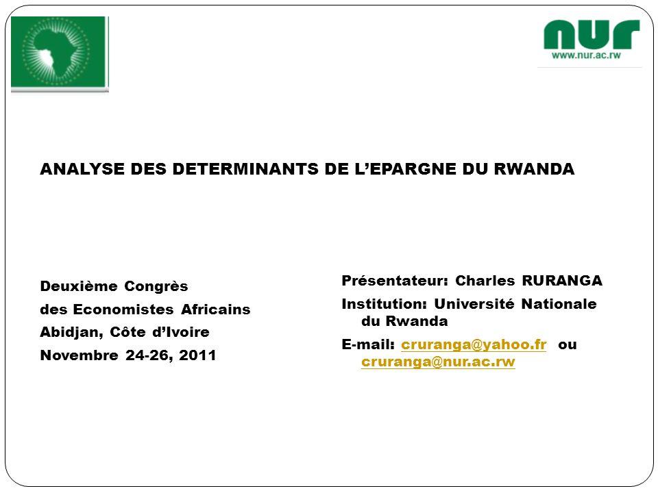 ANALYSE DES DETERMINANTS DE LEPARGNE DU RWANDA Deuxième Congrès des Economistes Africains Abidjan, Côte dIvoire Novembre 24-26, 2011 Présentateur: Cha