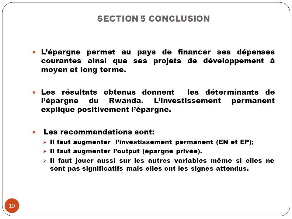SECTION 5 CONCLUSION Lépargne permet au pays de financer ses dépenses courantes ainsi que ses projets de développement à moyen et long terme. Les résu
