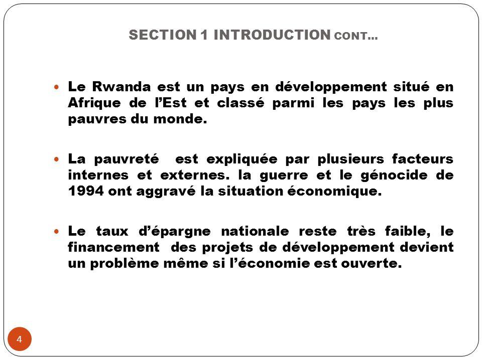 SECTION 1 INTRODUCTION CONT… Le Rwanda est un pays en développement situé en Afrique de lEst et classé parmi les pays les plus pauvres du monde. La pa