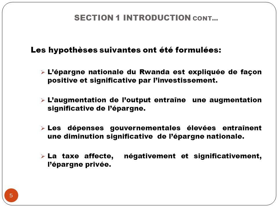 SECTION 1 INTRODUCTION CONT… Les hypothèses suivantes ont été formulées: Lépargne nationale du Rwanda est expliquée de façon positive et significative